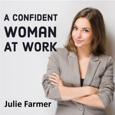 A Confident Woman in the Workplace by Julie Farmer